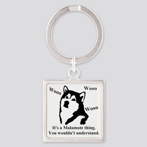 Its a Malamute Thing.. Square Keychain