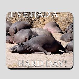 Hard Day Hippos Mousepad