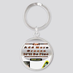 Add more greese itll be fine Round Keychain