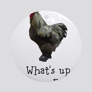 Whats Up Chicken Butt Ornament (Round)