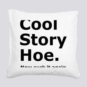 Cool Story Hoe, now suck it a Square Canvas Pillow