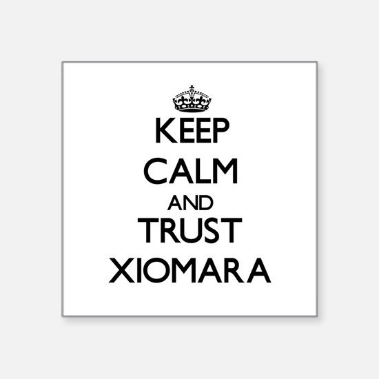 Keep Calm and trust Xiomara Sticker