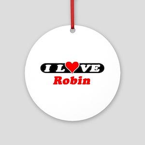 I Love Robin Ornament (Round)