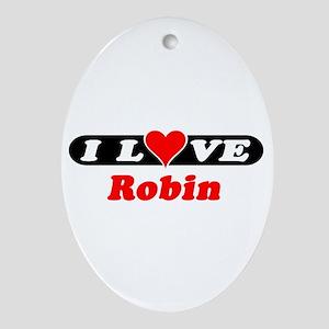 I Love Robin Oval Ornament