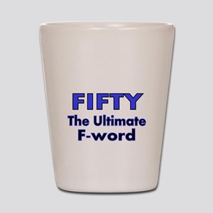 FIFTY..The ultimate F-word Shot Glass