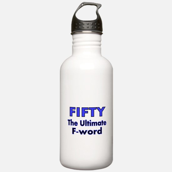 FIFTY..The ultimate F-word Water Bottle