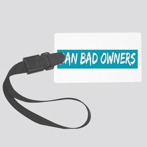 Ban Bad Owners Large Luggage Tag