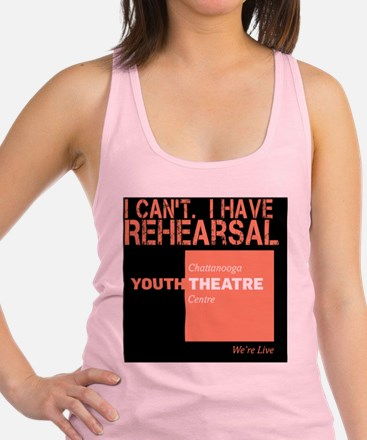 I Cant. I Have Rehearsal Racerback Tank Top