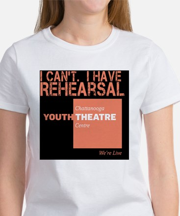 I Cant. I Have Rehearsal Women's T-Shirt