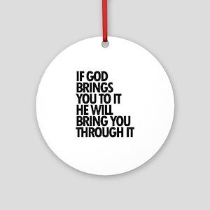 God will bring you through it - shi Round Ornament