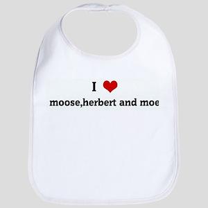 I Love moose,herbert and moe Bib