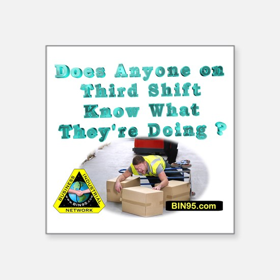 "Does anyone on third shift  Square Sticker 3"" x 3"""