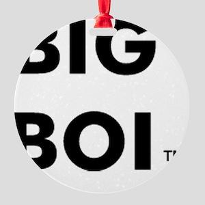 big boi Round Ornament