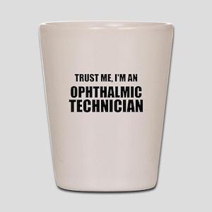 Trust Me, Im An Ophthalmic Technician Shot Glass