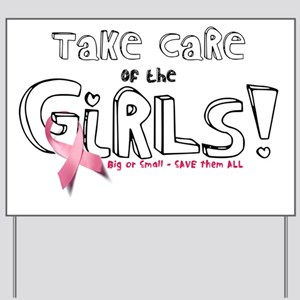 Take care of the GIRLS - Big or Small -  Yard Sign