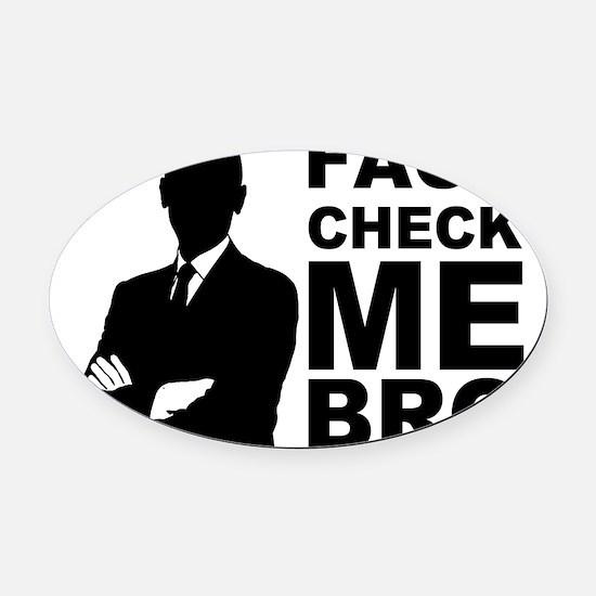 Fact Check Me Bro! Oval Car Magnet