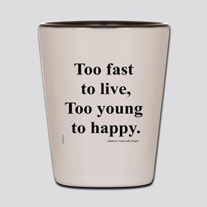 Japanese ad slogan:  Too Fast Shot Glass
