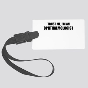 Trust Me, Im An Ophthalmologist Luggage Tag