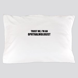Trust Me, Im An Ophthalmologist Pillow Case