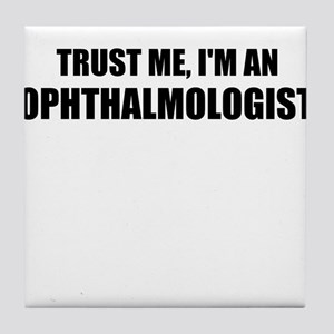 Trust Me, Im An Ophthalmologist Tile Coaster