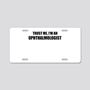 Trust Me, Im An Ophthalmologist Aluminum License P