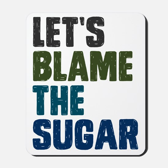 Lets Blame The Sugar Mousepad