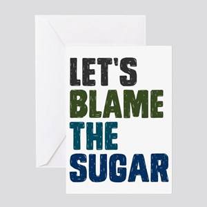 Lets Blame The Sugar Greeting Card
