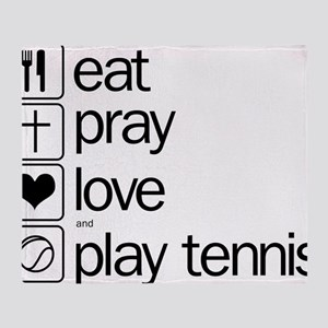 eat pray love and play tennis Throw Blanket