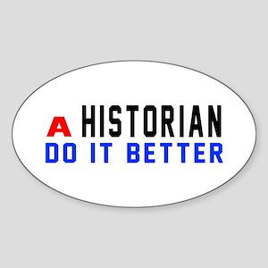 Historian Do It Better Sticker (Oval)