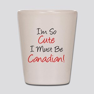 So Cute Must Be Canadian Shot Glass