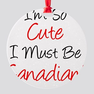 So Cute Must Be Canadian Round Ornament