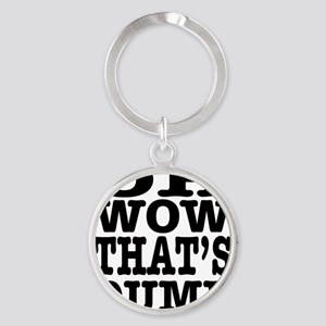 Oh wow, that's dumb. Round Keychain