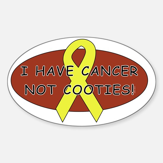 I HAVE CANCER NOT COOTIES! Sticker (Oval)
