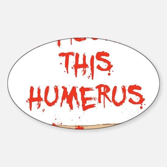 Found this humerus Sticker (Oval)