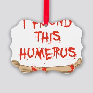 Found this humerus Picture Ornament