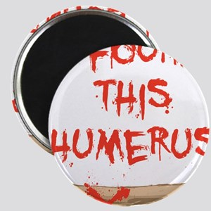 Found this humerus Magnet