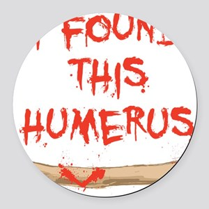 Found this humerus Round Car Magnet