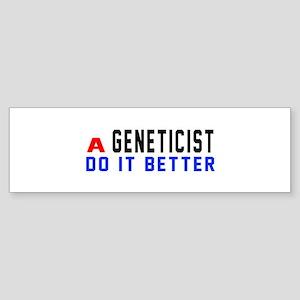 Geneticist Do It Better Sticker (Bumper)