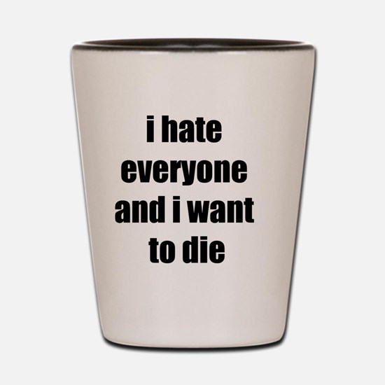 I hate everyone Shot Glass