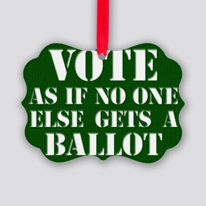 VOTE as if no one else gets a bal Picture Ornament
