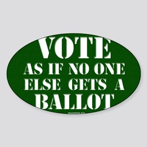 VOTE as if no one else gets a ballo Sticker (Oval)