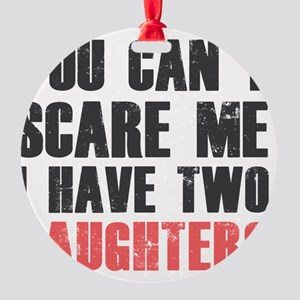 I have two daughters Round Ornament