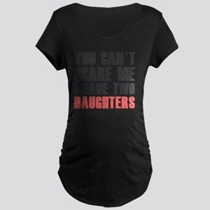 I have two daughters Maternity Dark T-Shirt