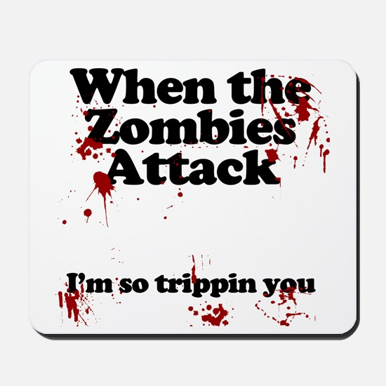 when the zombies attack im so tripping y Mousepad