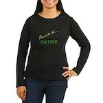 Proud to be Native Women's Long Sleeve Dark T-Shir