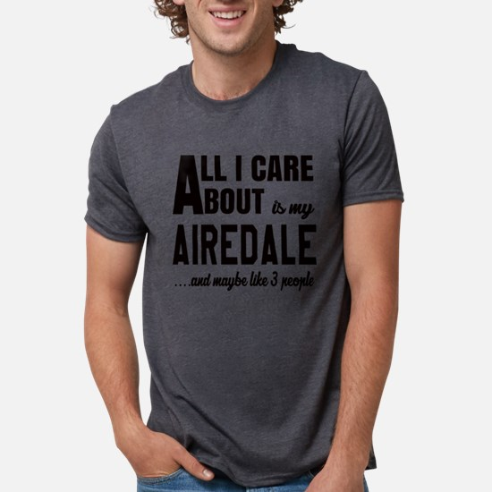 All I care about is my Airedale Dog T-Shirt