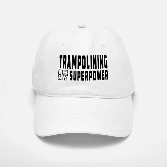 Trampolining Is My Superpower Baseball Baseball Cap