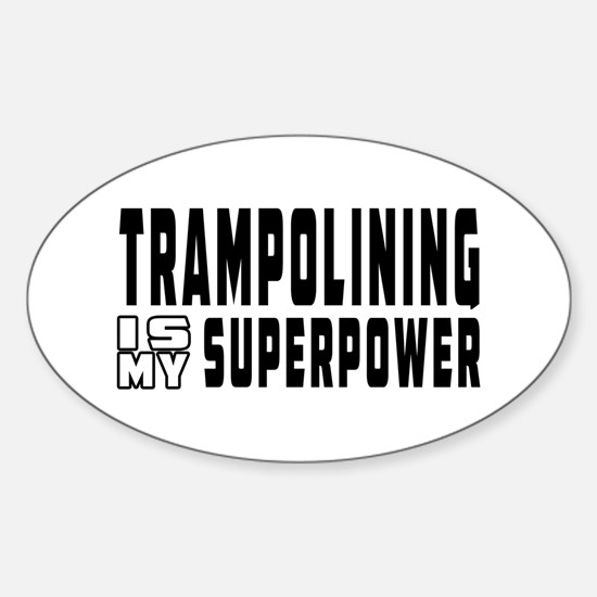 Trampolining Is My Superpower Sticker (Oval)