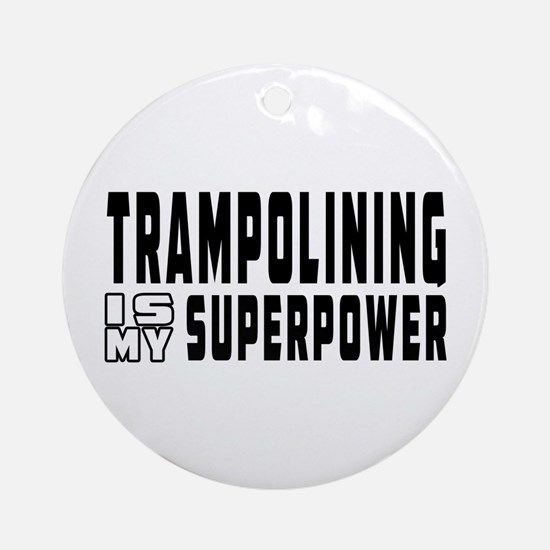 Trampolining Is My Superpower Ornament (Round)