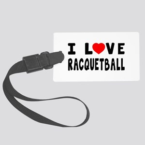 I Love Recquetball Large Luggage Tag